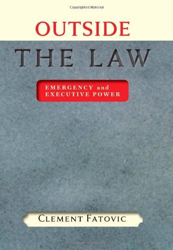 Outside the Law: Emergency and Executive Power (The Johns Hopkins Series in Constitutional Thought) - Clement Fatovic