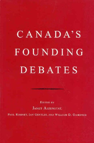 Canada's Founding Debates - Janet Ajzenstat; Ian Gentles; Paul Romney; William D. Gairdner