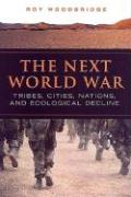 The Next World War: Tribes, Cities, Nations, and Ecological Decline