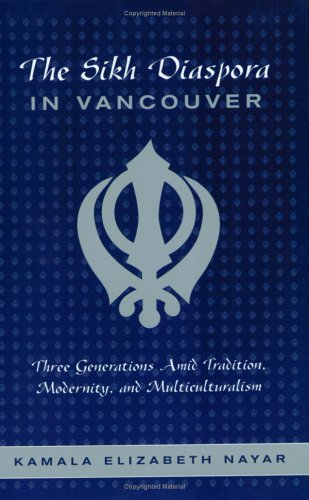 The Sikh Diaspora in Vancouver: Three Generations Amid Tradition, Modernity, and Multiculturalism - Kamala Nayar