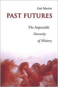 Past Futures: The Impossible Necessity of History