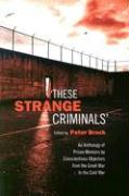 These Strange Criminals: An Anthology of Prison Memoirs by Conscientious Objectors from the Great War to the Cold War