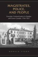 Magistrates, Police, and People: Everyday Criminal Justice in Quebec and Lower Canada, 1764-1837