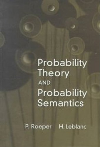 Probability Theory and Probability Semantics (Toronto Studies in Philosophy) - Hughes Leblanc; Peter Roeper