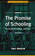 The Promise of Schooling: Education in Canada, 1800-1914 (Themes in Canadian History) - Paul Axelrod