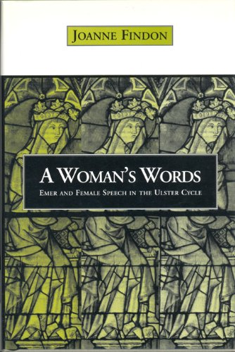 A Woman's Words: Emer and Female Speech in the Ulster Cycle - Joanne Findon