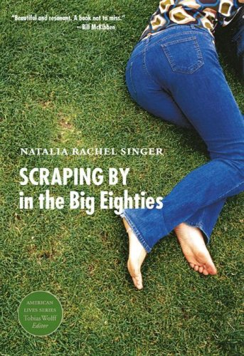 Scraping By in the Big Eighties (American Lives) - Natalia Rachel Singer