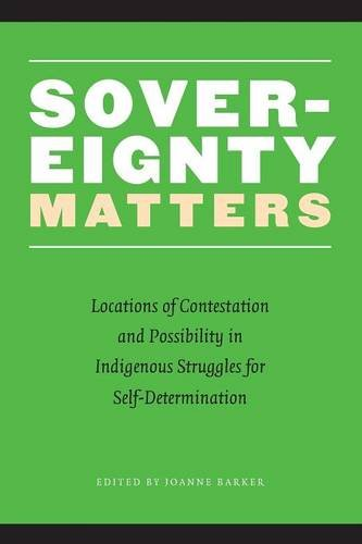 Sovereignty Matters: Locations of Contestation and Possibility in Indigenous Struggles for Self-Determination (Contemporary Indigenous Issue - Joanne Barker