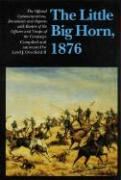 The Little Big Horn, 1876: The Official Communications, Documents and Reports with Rosters of the Officers and Troops of the Campaign