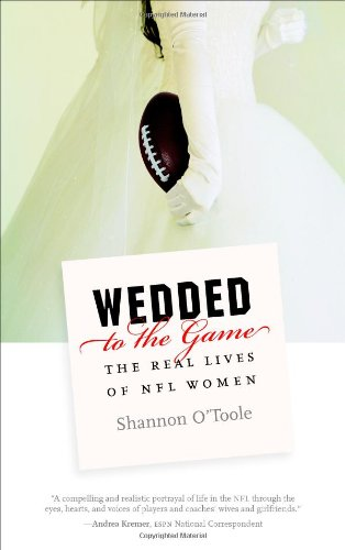 Wedded to the Game: The Real Lives of NFL Women - Shannon O'Toole