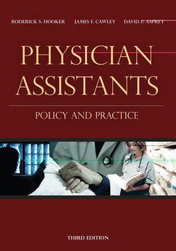 Physician Assistants: Policy and Practice - Dr Roderick Hooker, James Cawley, David Asprey