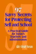 97 Savvy Secrets for Protecting Self and School: A Practical Guide for Today's Teachers and Administrators
