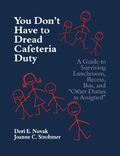 You Don't Have to Dread Cafeteria Duty: A Guide to Surviving Lunchroom, Recess, Bus, and