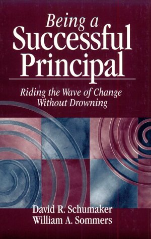 Being a Successful Principal: Riding the Wave of Change Without Drowning - David R. Schumaker; William A. Sommers