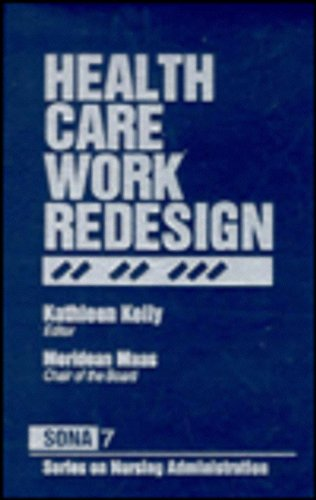 Health Care Work Redesign (Series on Nursing Administration) - Kathleen Kelly