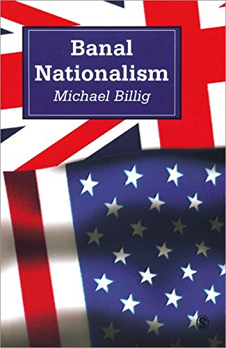 Banal Nationalism (Theory, Culture and Society) - Michael Billig