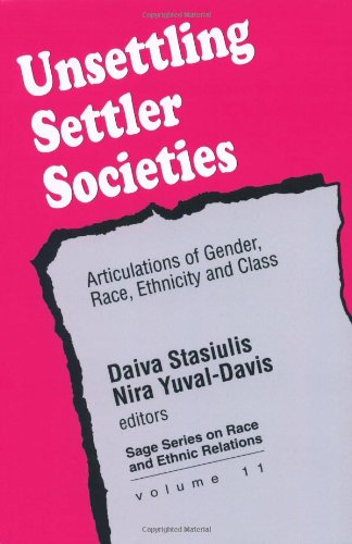 Unsettling Settler Societies: Articulations of Gender, Race, Ethnicity and Class (SAGE Series on Race and Ethnic Relations) - Daiva K Stasiulis; Nira Yuval-Davis