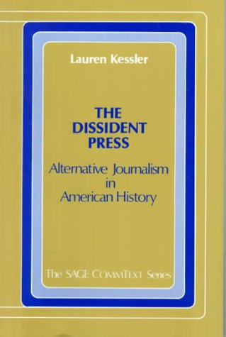 The Dissident Press: Alternative Journalism in American History (Commtext Series) - Lauren Kessler