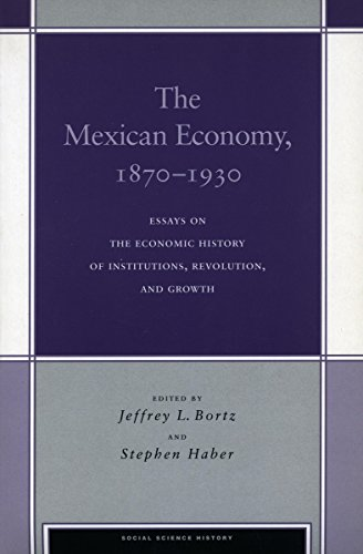 The Mexican Economy, 1870-1930: Essays on the Economic History of Institutions, Revolution, and Growth (Social Science History) - Jeffrey Bortz; Stephen Haber