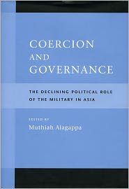 Coercion and Governance: The Declining Political Role of the Military in Asia