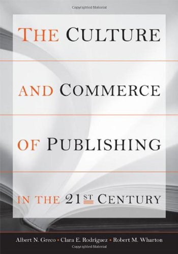 The Culture and Commerce of Publishing in the 21st Century (Stanford Business Books) - Albert Greco; Clara Rodríguez; Robert Wharton