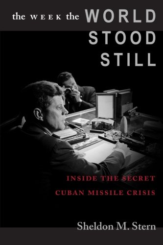 The Week the World Stood Still: Inside the Secret Cuban Missile Crisis (Stanford Nuclear Age Series) - Sheldon M. Stern