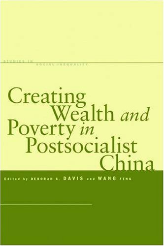 Creating Wealth and Poverty in Postsocialist China (Studies in Social Inequality) - Deborah Davis; Feng Wang