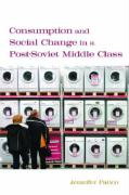 Consumption and Social Change in a Post-Soviet Middle Class