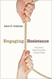 Engaging Resistance: How Ordinary People Successfully Champion Change