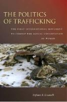 The the Politics of Trafficking: The First International Movement to Combat the Sexual Exploitation of Women