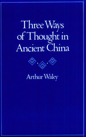 Three Ways of Thought in Ancient China - Arthur Waley