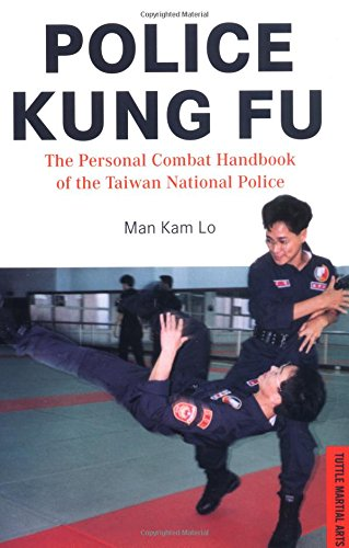 Police Kung Fu: The Personal Combat Handbook of the Taiwan National Police - Man Kam Lo
