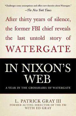 In Nixon's Web : A Year in the Crosshairs of Watergate - Gray, L. Patrick, III; Ed Gray