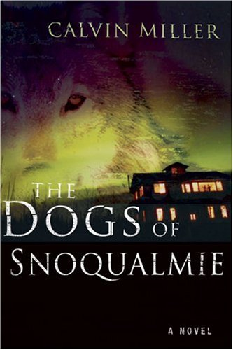 The Dogs Of Snoqualmie: A Novel - Calvin Miller