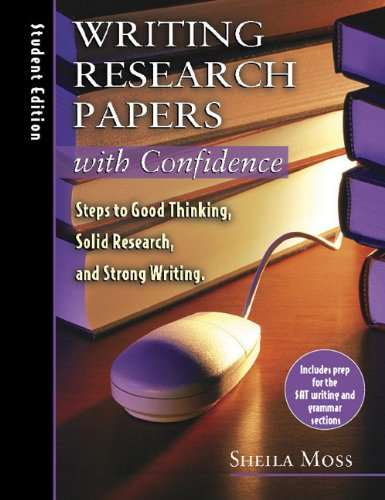 Writing Research Papers with Confidence: Student Edition: Steps to Good Thinking, Solid Research, and Strong Writing - Sheila Moss