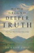 Higher Ground, Deeper Truth: How Prayer Moves Us Ever Closer to God