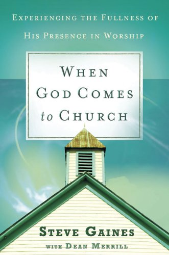 When God Comes to Church: Experiencing the Fullness of His Presence - Steve Gaines; Dean Merrill