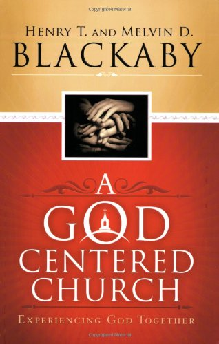 A God Centered Church: Experiencing God Together - Henry T. Blackaby; Melvin D. Blackaby