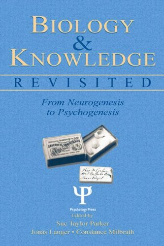 Biology and Knowledge Revisited: From Neurogenesis to Psychogenesis (Jean Piaget Symposia Series) - Sue Taylor Parker; Jonas Langer; Constance Milbrath