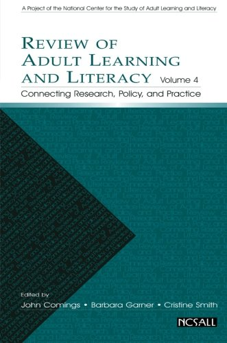 Review of Adult Learning and Literacy, Volume 4: Connecting Research, Policy, and Practice: A Project of the National Center for the Study o - John Comings; Barbara Garner; Cristine Smith