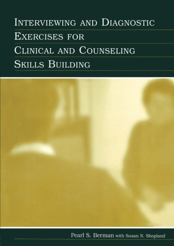 Interviewing and Diagnostic Exercises for Clinical and Counseling Skills Building - Pearl S. Berman; WITH Susan N. Shopland; Susan N. Shopland