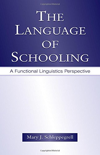 The Language of Schooling: A Functional Linguistics Perspective - Mary J. Schleppegrell