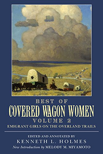 Best of Covered Wagon Women: Emigrant Girls on the Overland Trails - Kenneth L. Holmes; Melody M. Miyamoto Walters