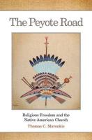 The Peyote Road: Religious Freedom and the Native American Church