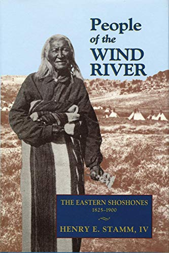 People of the Wind River: The Eastern Shoshones, 1825–1900 - Stamm IV, Henry E.