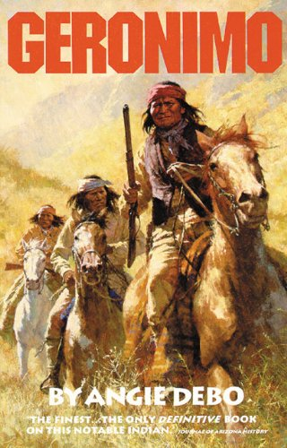 Geronimo: The Man, His Time, His Place - Angie Debo