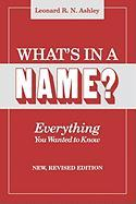 What's in a Name? Everything You Wanted to Know. New, Revised Edition