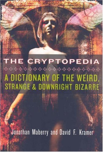 The Cryptopedia: A Dictionary of the Weird, Strange, and Downright Bizarre - Jonathan Maberry; David F. Kramer