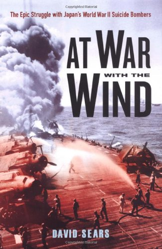 At War With The Wind: The Epic Struggle with Japan's World War II Suicide Bombers - David Sears