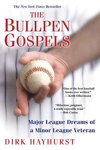 The Bullpen Gospels: A Non-Prospect's Pursuit of the Major Leagues and the Meaning of Life - Hayhurst, Dirk